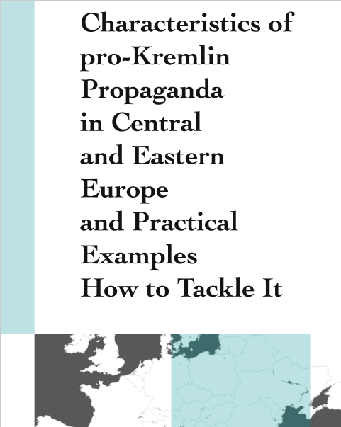 Characteristics of pro-Kremlin Propaganda in Central and Eastern Europe and Practical Examples How to Tackle It